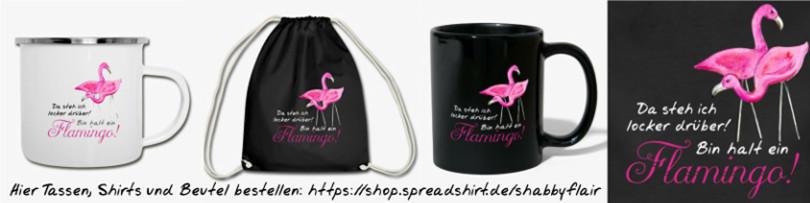 Flamingo Schilder Tassen Shirts Turnbeutel mit Sprüchen