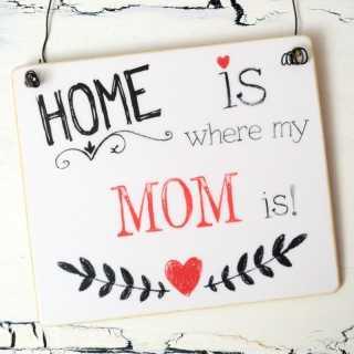 HOME is where my MOM is Schild zum Muttertag