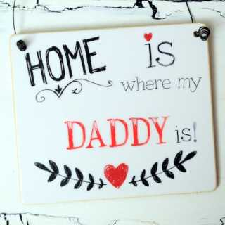 HOME is where my DADDY is Schild aus Holz für Väter