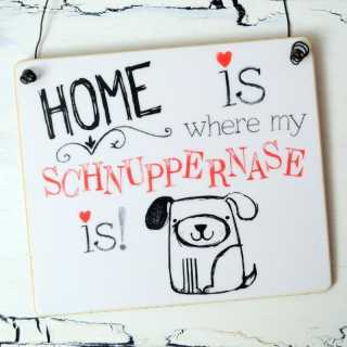 Dekoschild HOME is where my SCHNUPPERNASE is