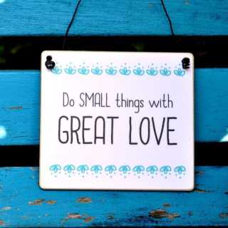 Schild Do small things with GREAT LOVE