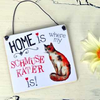 Schild HOME IS where my SCHMUSEKATER is! 17 x 20 cm (L)