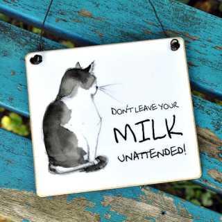 Katzenschild Dont leave your MILK UNATTENDED