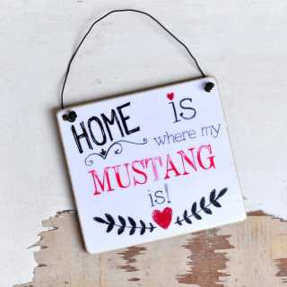 HOME is where my MUSTANG is Schild aus Holz