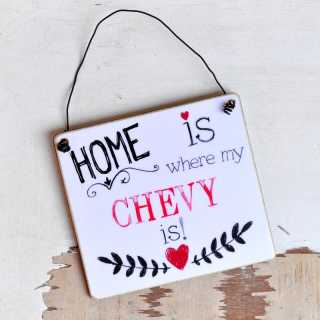 HOME is where my CHEVY is Schild aus Holz