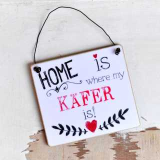 HOME is where my KÄFER is Schild aus Holz