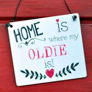 HOME is where my OLDIE is Holzschild