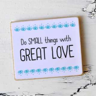 Magnet DO SMALL THINGS with GREAT LOVE
