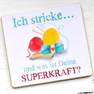 Magnet ICH STRICKE... und was ist Deine SUPERKRAFT?