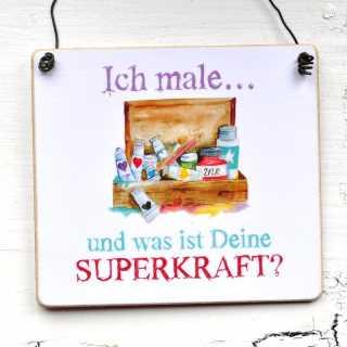 Schild im Shabby Chic ICH MALE... und was ist Deine SUPERKRAFT?