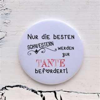 Button Magnetflaschenöffner Nur die BESTEN SCHWESTERN werden zu TANTEN befördert