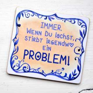 Magnet Wenn Du lachst, stirbt irgendwo ein PROBLEM