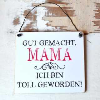 Schild für Mütter GUT GEMACHT MAMA, ich bin toll geworden!