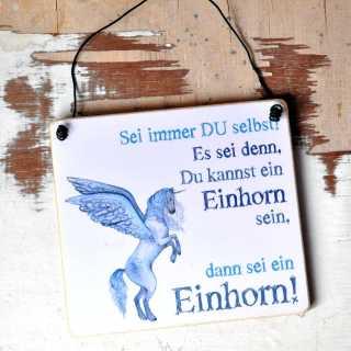 EINHORN Sprüche Schild SEI IMMER DU SELBST