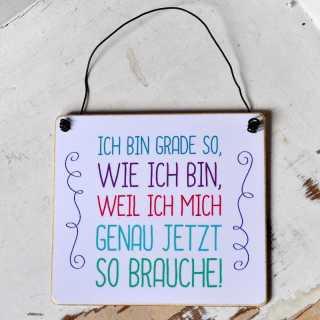 Holzschild mit Spruch ICH BRAUCHE MICH GRAD SO