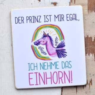 Schild mit Einhorn-Spruch PRINZ EGAL ich nehm das EINHORN