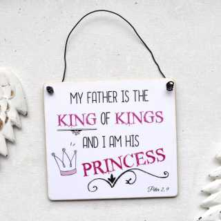 Schild My Father is the KING of KINGS and I am his PRINCESS 11 x 9,5 x 0,4 cm