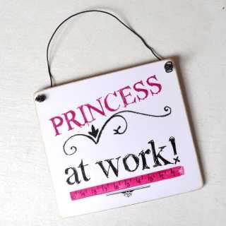 Schild PRINCESS at WORK Prinzessin bei der Arbeit