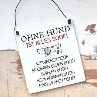 Schild aus Holz OHNE HUND ist alles doof