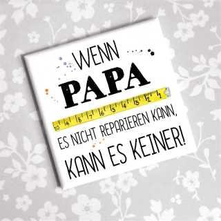 Magnet mit Spruch Wenn Papa es nicht kann dann keiner