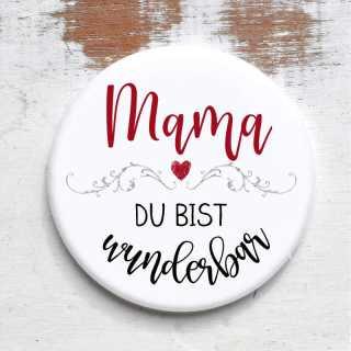 Button mit Spruch Mama Du bist wunderbar rund 59 mm