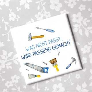 Magnet mit Handwerkerspruch Was nicht passt wird passend gemacht