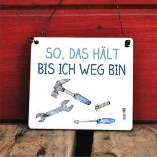 Schild mit Handwerkerspruch So, das hält bis ich weg bin