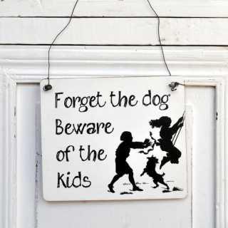 Shabby Chic Dekoschild FORGET the DOGS BEWARE of the KIDS