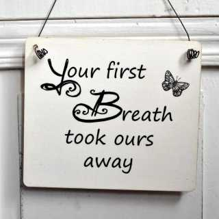 Schild aus Holz YOUR FIRST BREATH took ours away