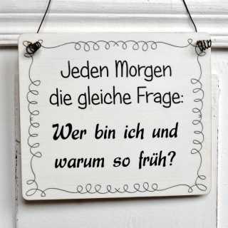 Holzschild mit Spruch Wer bin ich und WARUM SO FRÜH