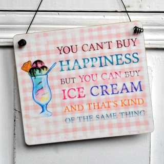 Holzschild You Cant buy HAPPINESS but ICE CREAM