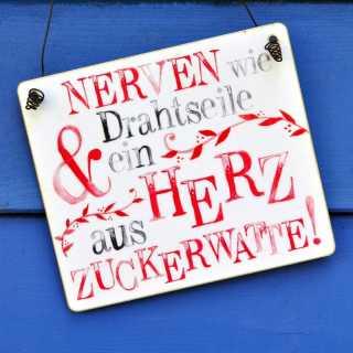 Schild mit Spruch NERVEN wie DRAHTSEILE + HERZ aus ZUCKERWATTE
