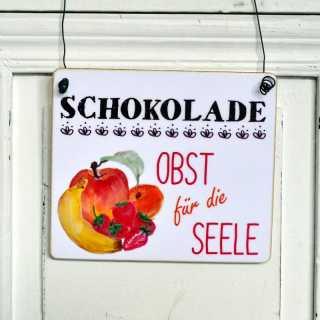 Schild mit Spruch SCHOKOLADE OBST für die SEELE