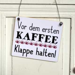 Schild mit lustigem Spruch VOR DEM ERSTEN KAFFEE KLAPPE HALTEN