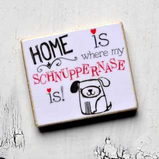 Magnet HOME is where my SCHNUPPERNASE is